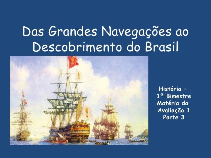 Das Grandes Navegações ao Descobrimento do Brasil História –  1º Bimestre Matéria da  Avaliação 1 Parte 3
