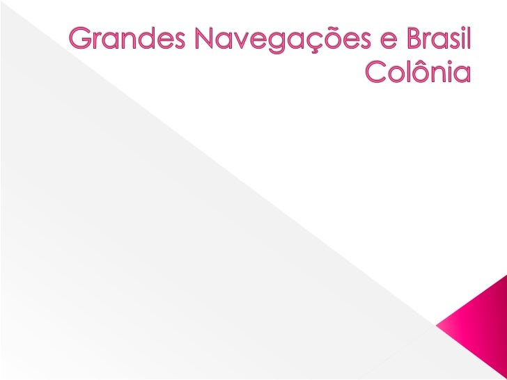 Grandes Navegações e Brasil Colônia<br />