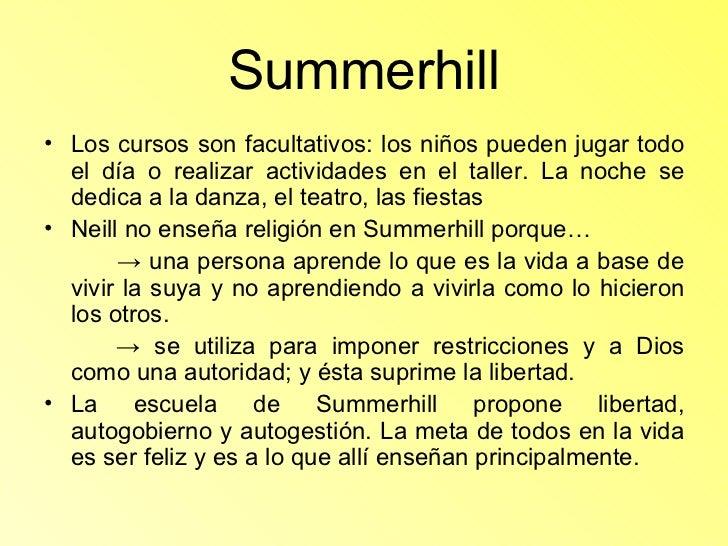 Summerhill <ul><li>Los cursos son facultativos: los niños pueden jugar todo el día o realizar actividades en el taller. La...