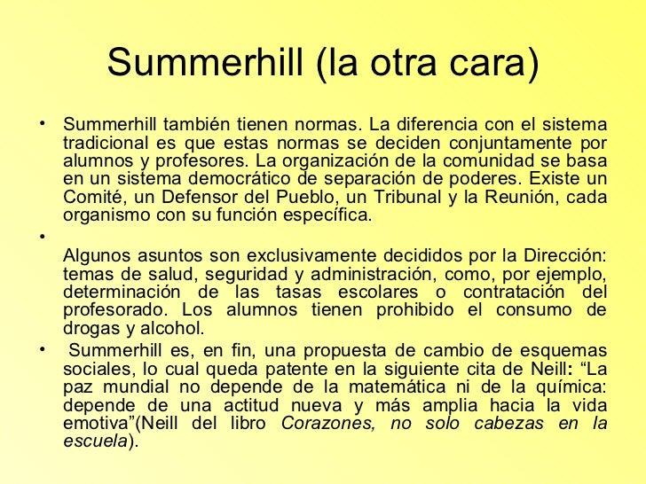 Summerhill (la otra cara) <ul><li>Summerhill también tienen normas. La diferencia con el sistema tradicional es que estas ...