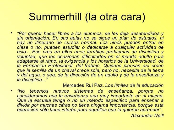"""Summerhill (la otra cara) <ul><li>"""" Por querer hacer libres a los alumnos, se les deja desatendidos y sin orientación. En ..."""