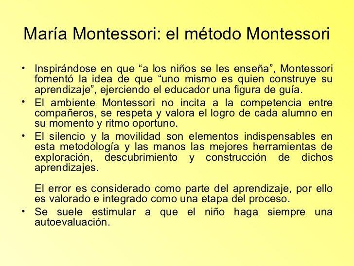 """María Montessori: el método Montessori <ul><li>Inspirándose en que """"a los niños se les enseña"""", Montessori fomentó la idea..."""