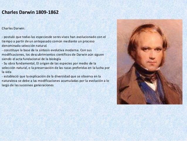 Charles Darwin 1809-1862 Charles Darwin: - postuló que todas las especiesde seres vivos han evolucionado con el tiempo a p...