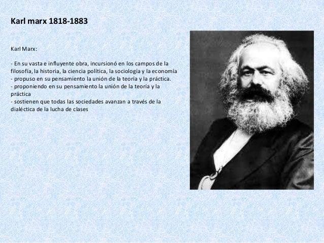Karl marx 1818-1883 Karl Marx: - En su vasta e influyente obra, incursionó en los campos de la filosofía, la historia, la ...