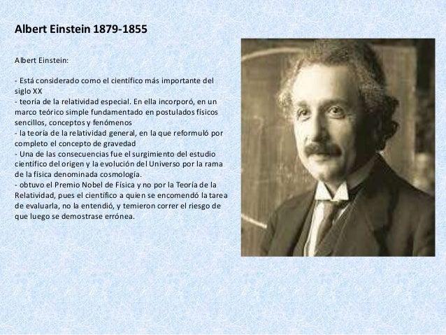Albert Einstein 1879-1855 Albert Einstein: - Está considerado como el científico más importante del siglo XX - teoría de l...