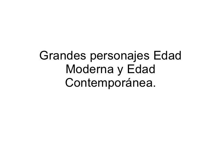 Grandes personajes Edad Moderna y Edad Contemporánea.