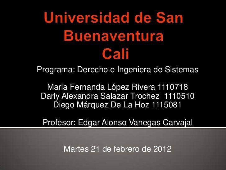 Programa: Derecho e Ingeniera de Sistemas Maria Fernanda López Rivera 1110718Darly Alexandra Salazar Trochez 1110510   Die...