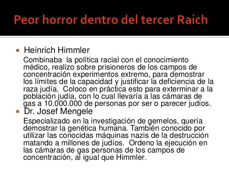    Heinrich Himmler    Combinaba la política racial con el conocimiento    médico, realizo sobre prisioneros de los campo...