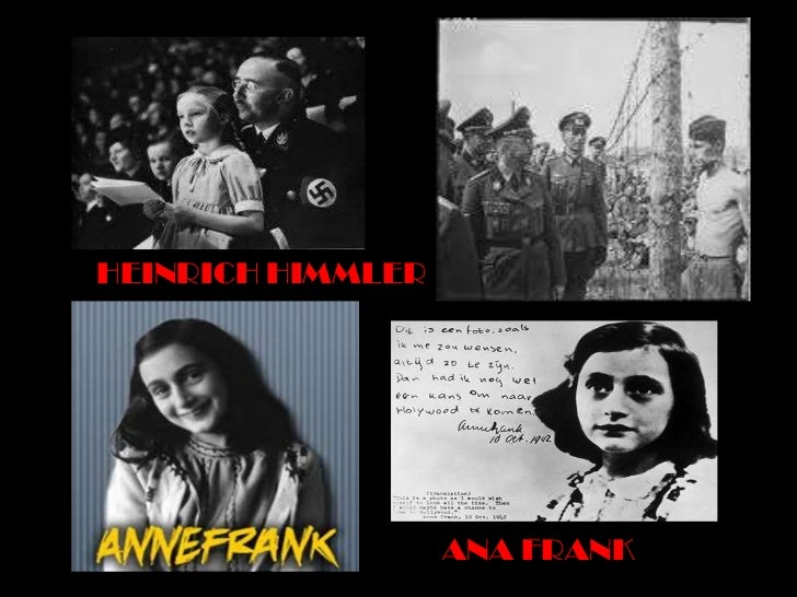 HEINRICH HIMMLER                   ANA FRANK