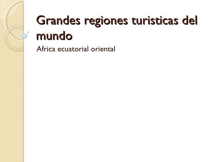 Grandes regiones turisticas delmundoAfrica ecuatorial oriental