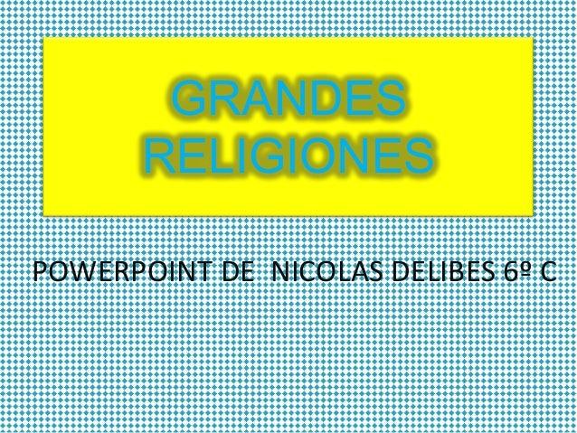 GRANDES RELIGIONES POWERPOINT DE NICOLAS DELIBES 6º C