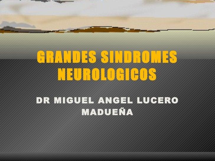 GRANDES SINDROMES NEUROLOGICOS DR MIGUEL ANGEL LUCERO MADUEÑA