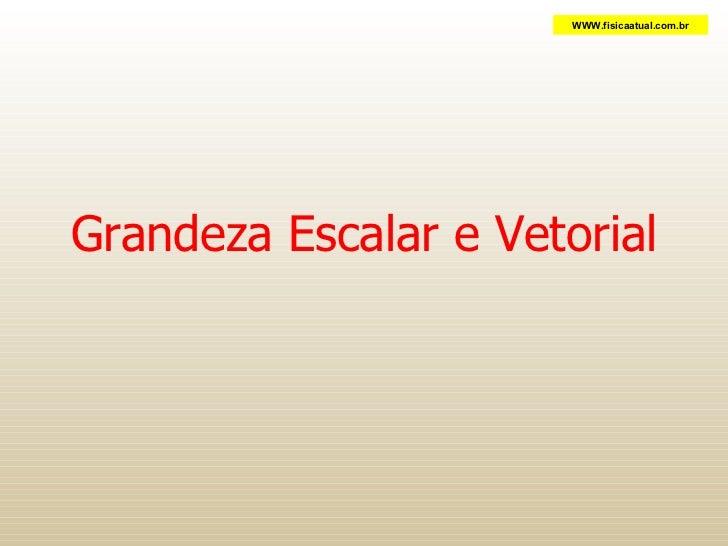 Grandeza Escalar e Vetorial WWW.fisicaatual.com.br