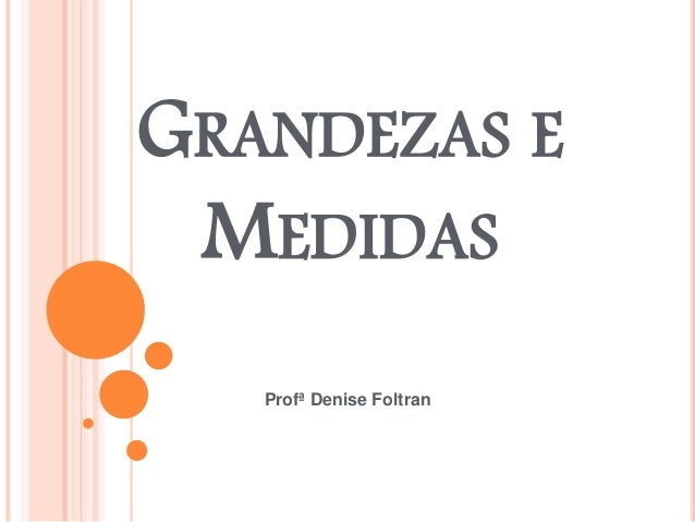 GRANDEZAS E  MEDIDAS  Profª Denise Foltran