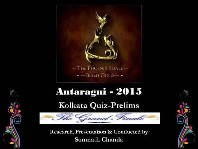 Somnath ChandaSomnath Chanda Kolkata Quiz-PrelimsKolkata Quiz-Prelims Antaragni - 2015Antaragni - 2015