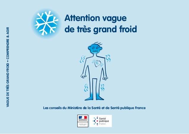 Les conseils du Ministère de la Santé et de Santé publique France Attention vague de très grand froid VAGUEDETRÈSGRANDFROI...