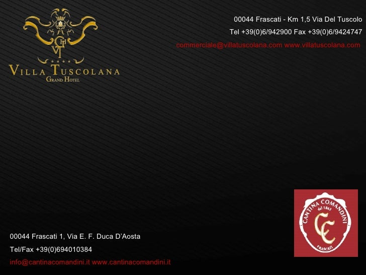 00044 Frascati 1, Via E. F. Duca D'Aosta Tel/Fax +39(0)694010384  [email_address]   www.cantinacomandini.it   00044 Frasca...