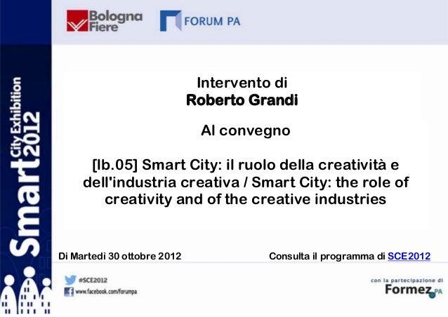 Intervento di                             Roberto Grandi                              Al convegno      [lb.05] Smart City:...