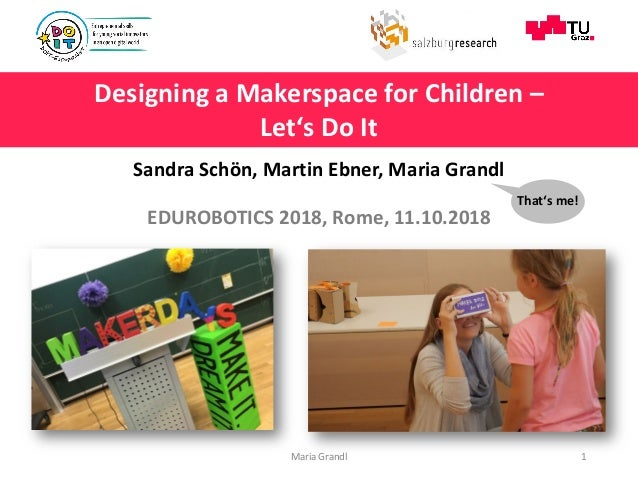 BASIC COMPUTER SCIENCE EDUCATION MAKER EDUCATION Maria Grandl 1 Designing a Makerspace for Children – Let's Do It EDUROBOT...