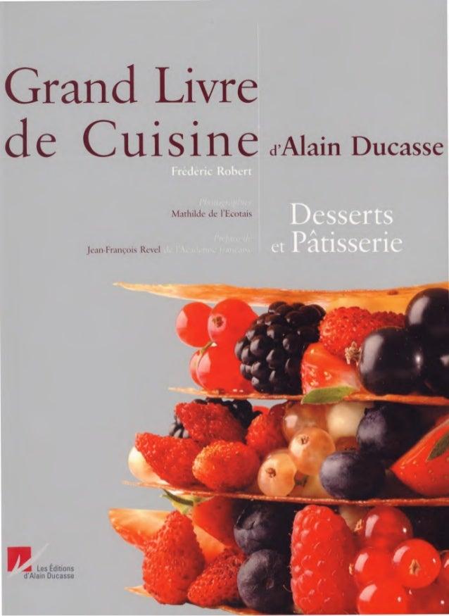 Grand livre de cuisine d 39 alain ducasse desserts et p tisserie - Cuisine uretre et dessert ...