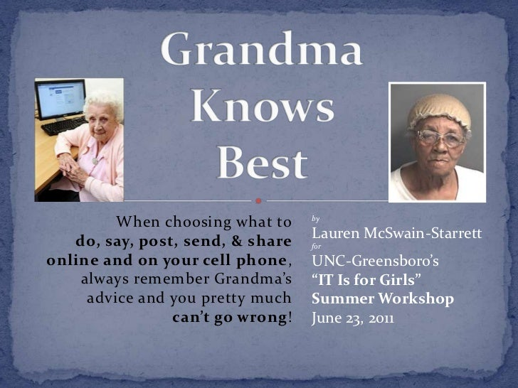 GrandmaKnows Best<br />When choosing what todo, say, post, send, & shareonline and on your cell phone, always remember Gra...