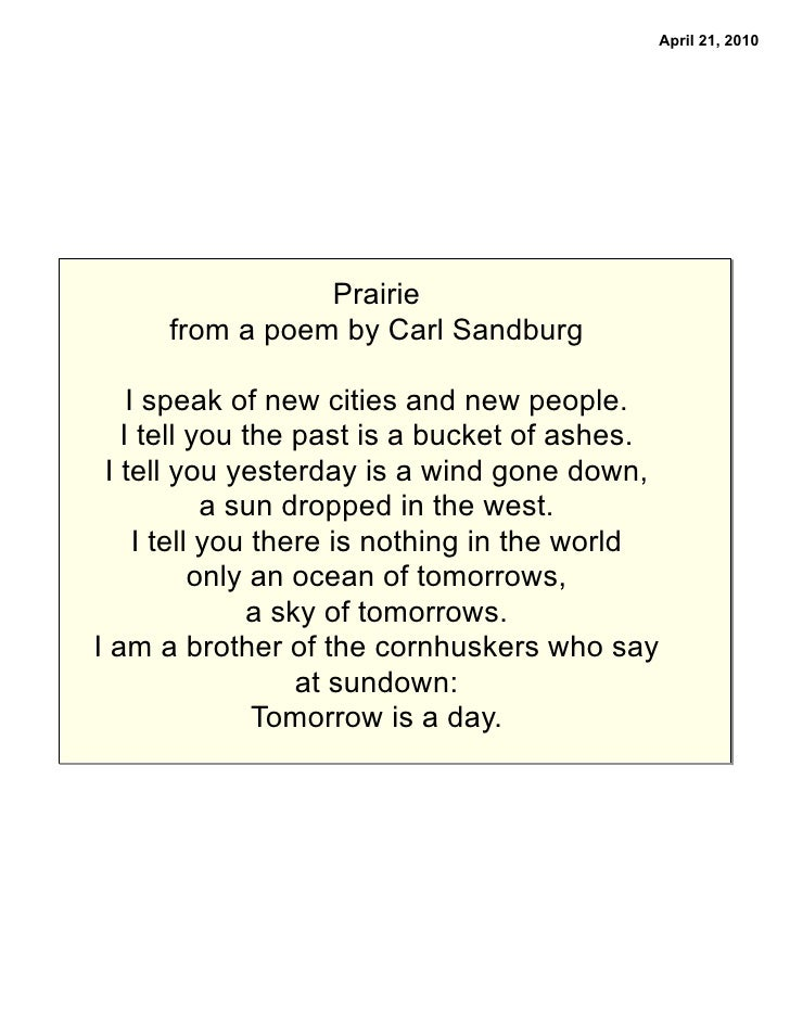 April 21, 2010                      Prairie       from a poem by Carl Sandburg      I speak of new cities and new people. ...