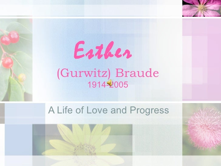 Esther  (Gurwitz) Braude 1914-2005 A Life of Love and Progress