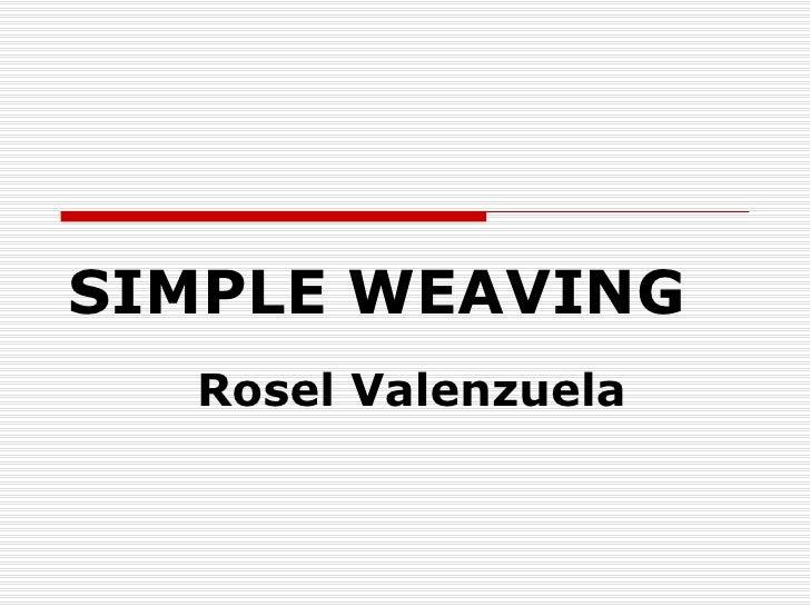 SIMPLE WEAVING  Rosel Valenzuela