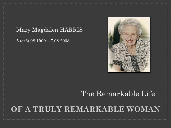 Mary Magdalen HARRIS 5 (or6).08.1909 – 7.08.2008                                   The Remarkable Life  OF A TRULY REMARKA...