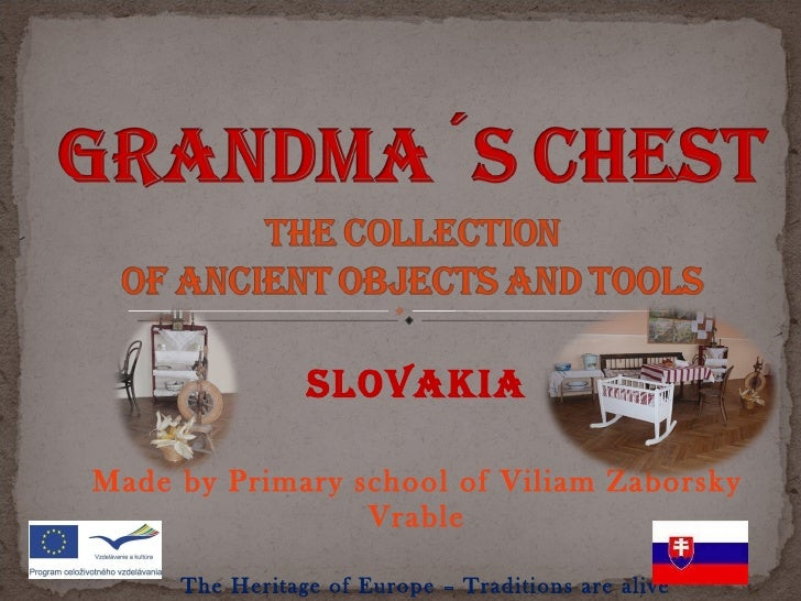 SLOVAKIA Made by Primary school of Viliam Zaborsky Vrable The Heritage of Europe – Traditions are alive