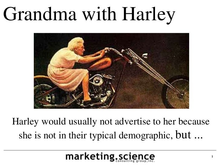 Grandma with HarleyHarley would usually not advertise to her because she is not in their typical demographic, but ...     ...