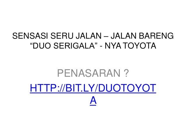 """SENSASI SERU JALAN – JALAN BARENG """"DUO SERIGALA"""" - NYA TOYOTA PENASARAN ? HTTP://BIT.LY/DUOTOYOT A"""