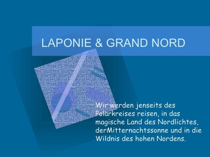 LAPONIE & GRAND NORD Wir werden jenseits des Polarkreises reisen, in das magische Land des Nordlichtes, derMitternachtsson...