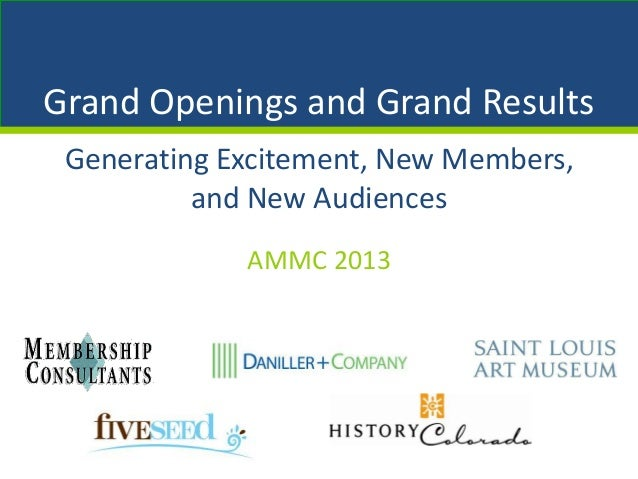 Generating Excitement, New Members,and New AudiencesAMMC 2013Grand Openings and Grand Results