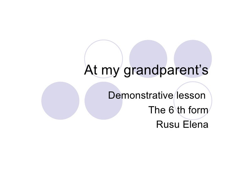 At my grandparent's Demonstrative lesson  The 6 th form Rusu Elena