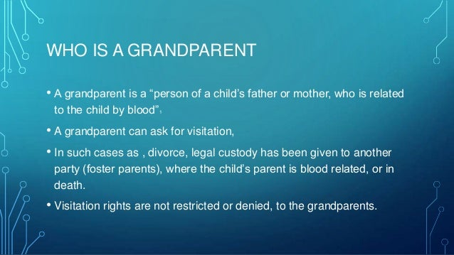 grandparent rights Fighting for grandparents rights nothing is more difficult on a grandparent than to observe circumstances they believe that their own children, as parents, have created that put their grandchild's well being at risk.