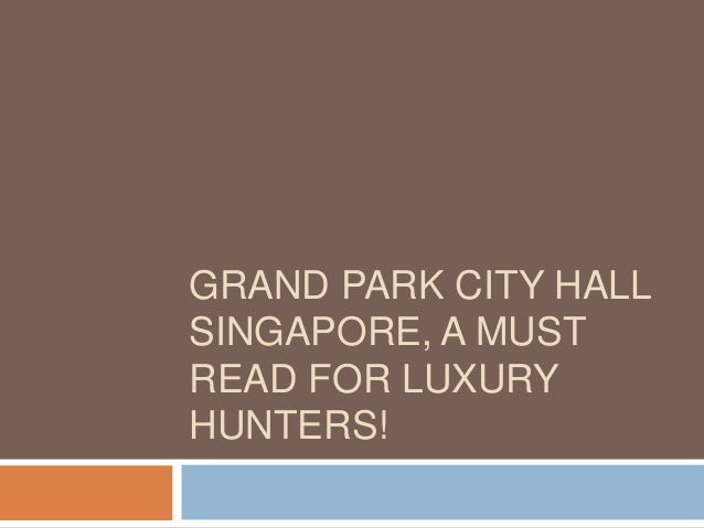 GRAND PARK CITY HALL SINGAPORE, A MUST READ FOR LUXURY HUNTERS!