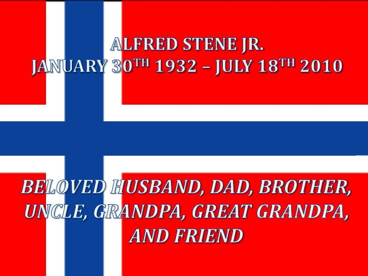 ALFRED STENE JR. JANUARY 30TH 1932 – JULY 18TH 2010<br />BELOVED HUSBAND, DAD, BROTHER, UNCLE, GRANDPA, GREAT GRANDPA, AND...