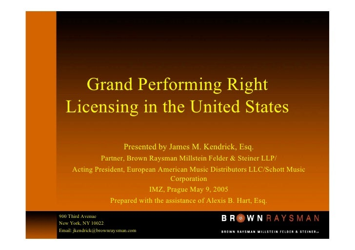 Grand Performing Right  Licensing in the United States                           Presented by James M. Kendrick, Esq.     ...