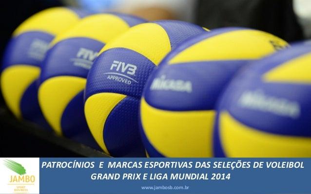 PATROCÍNIOS E MARCAS ESPORTIVAS DAS SELEÇÕES DE VOLEIBOL GRAND PRIX E LIGA MUNDIAL 2014  www.jambosb.com.br