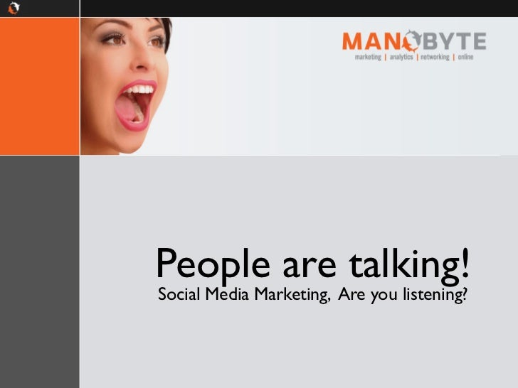 People are talking!Social Media Marketing, Are you listening?