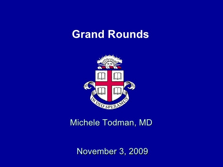 Michele Todman, MD    November 3, 2009 Grand Rounds