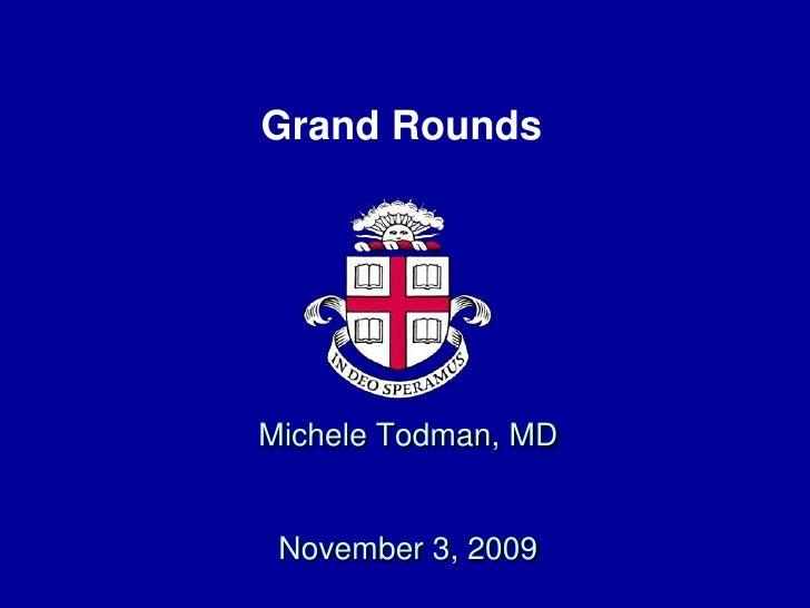 Grand RoundsMichele Todman, MD November 3, 2009