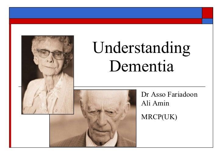 Understanding Dementia Dr Asso Fariadoon Ali Amin MRCP(UK)