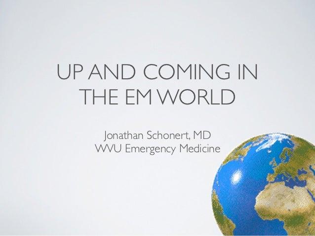 UP AND COMING IN  THE EM WORLD    Jonathan Schonert, MD   WVU Emergency Medicine