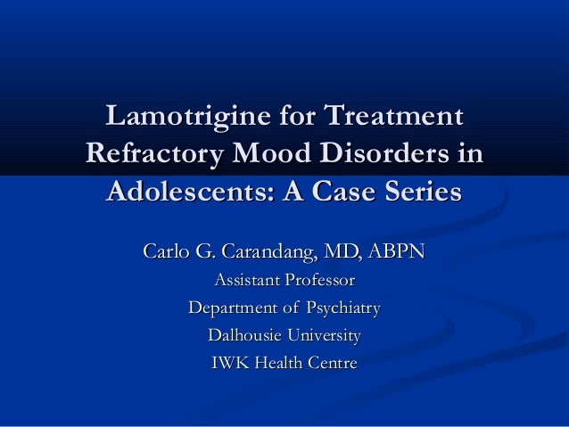 Lamotrigine for TreatmentLamotrigine for Treatment Refractory Mood Disorders inRefractory Mood Disorders in Adolescents: A...
