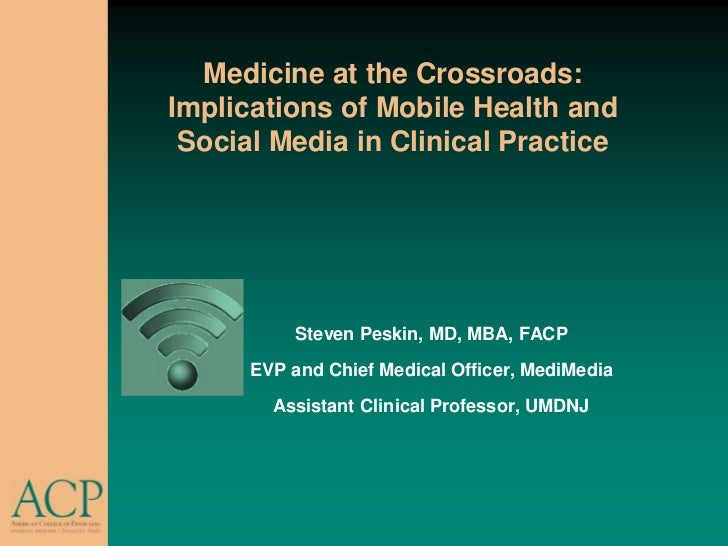 Medicine at the Crossroads: Implications of Mobile Health and Social Media in Clinical Practice<br />Steven Peskin, MD, MB...