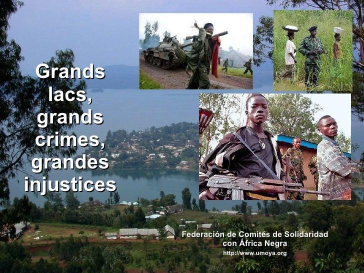 Grands lacs, grands crimes, grandes injustices Federación de Comités de Solidaridad con África Negra http://www.umoya.org
