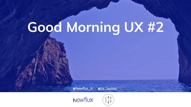 Good Morning UX #2 @Newflux_fr @Le_laptop