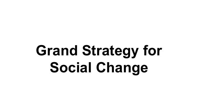 Grand Strategy for Social Change